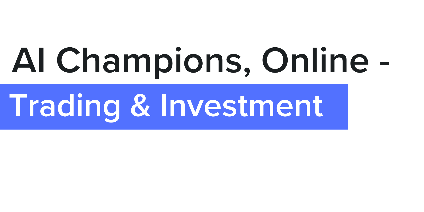 AI Champions, Online - Trading & Investment | October 6 - 9, 2020